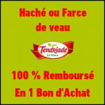 Offre de Remboursement (ODR) Tendriade : Haché ou Farce de Veau 100 % Remboursé en 1 Bon d'Achat - anti-crise.fr