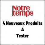 Test de Produit Notre Temps : 4 Nouveaux produits à Tester - anti-crise.fr