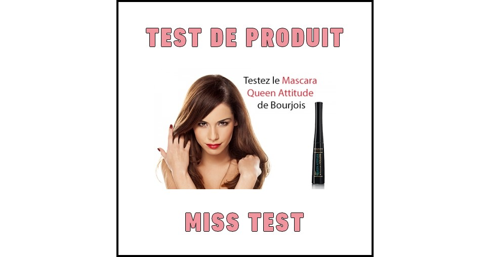 Test de Produit Miss Test : Mascara Queen Attitude Bourjois - anti-crise.fr
