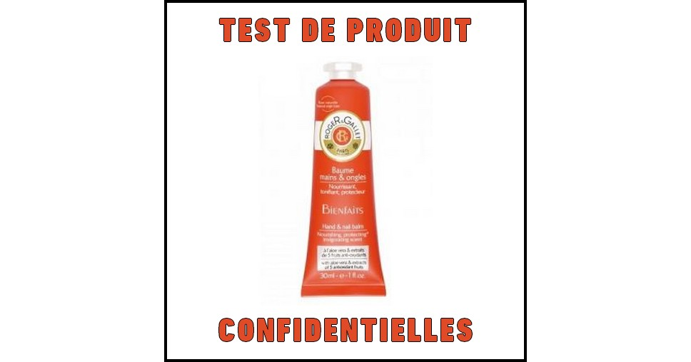 Test de Produit Cinfidentielles : Baume mains & ongles Bienfaits de Roger&Gallet - anti-crise.fr