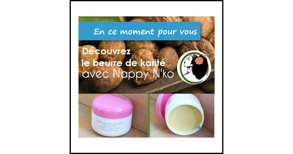 Tester Tout : Beurre de karité 100% bio avec Nappy N'ko - anti-crise.fr