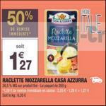 Bon Plan Raclette Mozzarella Casa Azzura chez Carrefour Market - anti-crise.fr