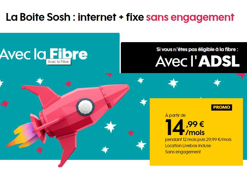 14,99€ par mois  la boite Sosh ( Internet + Telephone )  durant 12 mois