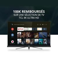 Offre de Remboursement TCL : 100€ Remboursés sur TV 4K Ultra HD