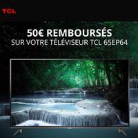 Offre de Remboursement TCL : 50€ Remboursés sur Téléviseur EP64X